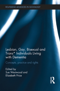 Lesbian, Gay, Bisexual and Trans* Individuals Living with Dementia 1st Edition 9781317555810 1317555813