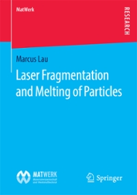 Laser Fragmentation and Melting of Particles 1st Edition 9783658141714 3658141719