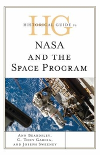 Historical Guide to NASA and the Space Program 1st Edition 9781442262874 1442262877