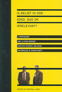 Is Belief in God Good, Bad or Irrelevant? 1st Edition 9780830833771 0830833773