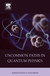 Uncommon Paths in Quantum Physics 1st Edition 9780128102893 0128102896