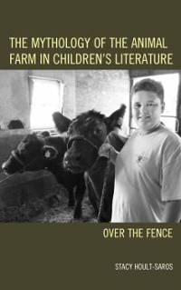 The Mythology of the Animal Farm in Children's Literature 1st Edition 9781498519786 1498519784