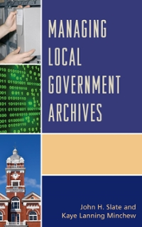 Managing Local Government Archives 1st Edition 9781442263963 1442263962