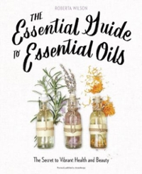 The Essential Guide to Essential Oils 1st Edition 9780735214682 0735214689