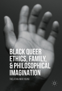 Black Queer Ethics, Family, and Philosophical Imagination 1st Edition 9781137584991 1137584998