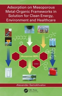 Adsorption on Mesoporous Metal-Organic Frameworks in Solution for Clean Energy, Environment and Healthcare 1st Edition 9781498765268 1498765262