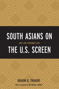 South Asians on the U.S. Screen 1st Edition 9781498506571 1498506577