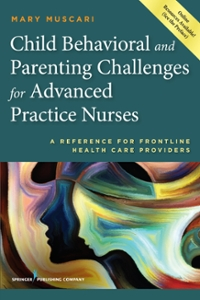 Child Behavioral and Parenting Challenges for Advanced Practice Nurses 1st Edition 9780826120595 0826120598