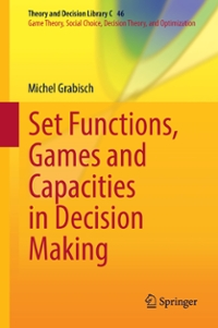 Set Functions, Games and Capacities in Decision Making 1st Edition 9783319306902 3319306901