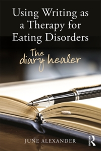 Using Writing as a Therapy for Eating Disorders 1st Edition 9781317649366 1317649362