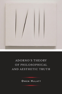 Adorno's Theory of Philosophical and Aesthetic Truth 1st Edition 9780231542203 0231542208