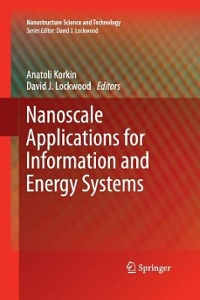 Nanoscale Applications for Information and Energy Systems 1st Edition 9781493942138 1493942131
