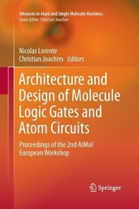 Architecture and Design of Molecule Logic Gates and Atom Circuits 1st Edition 9783662522431 3662522438