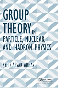 Group Theory in Particle, Nuclear, and Hadron Physics 1st Edition 9781498704670 1498704670