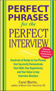 Perfect Phrases for the Perfect Interview: Hundreds of Ready-to-Use Phrases That Succinctly Demonstrate Your Skills, Your Experience and Your Value in Any Interview Situation 1st Edition 9780071466431 0071466436