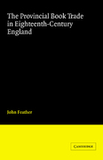 The Provincial Book Trade in Eighteenth-Century England 1st edition 9780521055529 0521055520