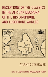 Receptions of the Classics in the African Diaspora of the Hispanophone and Lusophone Worlds 1st Edition 9781498530217 1498530214