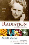 Radiation And Modern Life 1st Edition 9781591022503 1591022509
