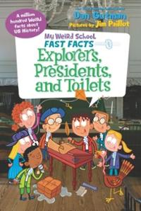 My Weird School Fast Facts: Explorers, Presidents, and Toilets 1st Edition 9780062306241 0062306243