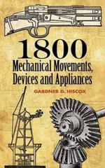1800 Mechanical Movements, Devices and Appliances 16th edition 9780486457437 0486457435
