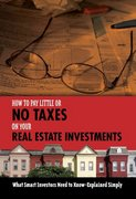 How to Pay Little or No Taxes on Your Real Estate Investments 0 9781601380401 1601380402