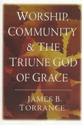 Worship, Community and the Triune God of Grace 1st Edition 9780830818952 0830818952