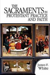 The Sacraments in Protestant Practice and Faith 1st Edition 9780687034024 0687034027