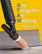 Gas Tungsten Arc Welding Handbook 5th edition 9781590705810 1590705815