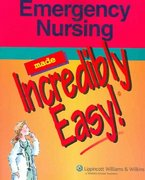Emergency Nursing Made Incredibly Easy! 1st edition 9781582554648 1582554641