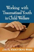 Working with Traumatized Youth in Child Welfare 1st Edition 9781593852245 159385224X