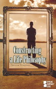 Constructing a Life Philosophy 1st Edition 9780737729283 0737729287