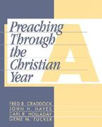 Preaching Through the Christian Year: Year A 1st edition 9781563380549 1563380544