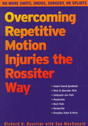 Overcoming Repetitive Motion Injuries the Rossiter Way 1st edition 9781572241343 1572241349