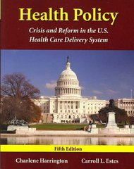 Health Policy: Crisis and Reform in the U.S. Health Care Delivery System 5th Edition 9780763788490 076378849X