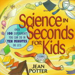 Science in Seconds for Kids 1st edition 9780471044567 0471044563