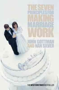 The Seven Principles for Making Marriage Work 1st Edition 9780752837260 0752837265