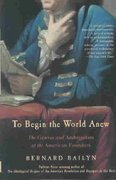 To Begin the World Anew 1st Edition 9780375713088 0375713085