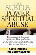 The Subtle Power of Spiritual Abuse 1st Edition 9780764201370 0764201379