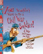 You Wouldn't Want to Be a Civil War Soldier! 0 9780531163931 0531163938