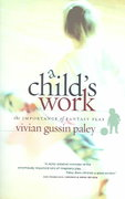 A Child's Work 1st Edition 9780226644899 0226644898