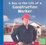 A Day in the Life of a Construction Worker 0 9780736846691 0736846697