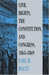 Civil Rights, the Constitution, and Congress, 1863-1869 1st Edition 9780700604678 0700604677