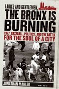 Ladies and Gentlemen, the Bronx Is Burning 1st edition 9780312424305 0312424302