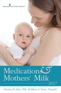 Medications and Mothers' Milk 17th Edition 9780826128584 0826128580