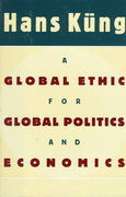 A Global Ethic for Global Politics and Economics 0 9780195122282 0195122283