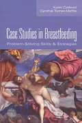 Case Studies In Breastfeeding: Problem Solving Skills And Strategies 1st edition 9780763726003 0763726001