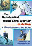 The Residential Youth Care Worker in Action 1st edition 9780789009128 0789009129