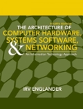The Architecture of Computer Hardware Systems Software and Networking An Information Technology Approach