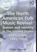 The North American Folk Music Revival: Nation and Identity in the United States and Canada, 1945–1980 1st Edition 9781317022510 1317022513