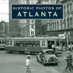 Historic Photos of Atlanta 0 9781596524040 1596524049